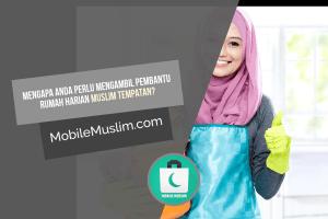 Mengapa anda perlu mengambil pembantu rumah harian  Muslim tempatan